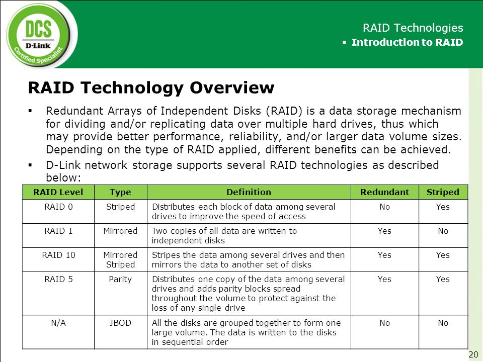 RAID Technology Overview  Redundant Arrays of Independent Disks (RAID) is a data storage mechanism for dividing and/or replicating data over multiple
