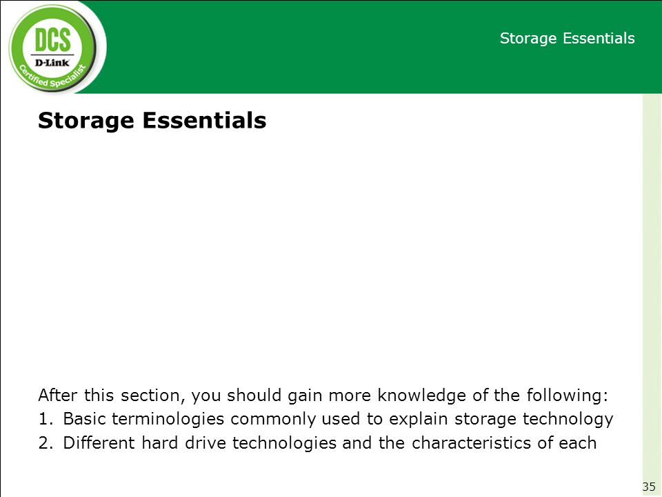 Storage Essentials After this section, you should gain more knowledge of the following: 1.Basic terminologies commonly used to explain storage technol