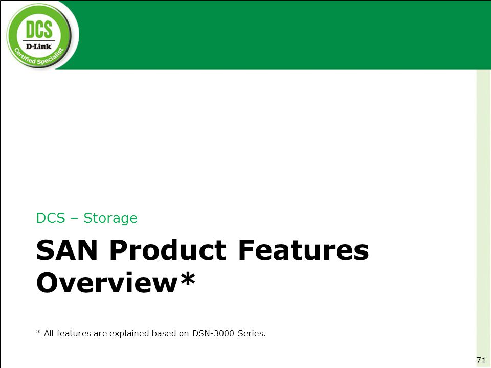 DCS – Storage SAN Product Features Overview* 71 * All features are explained based on DSN-3000 Series.