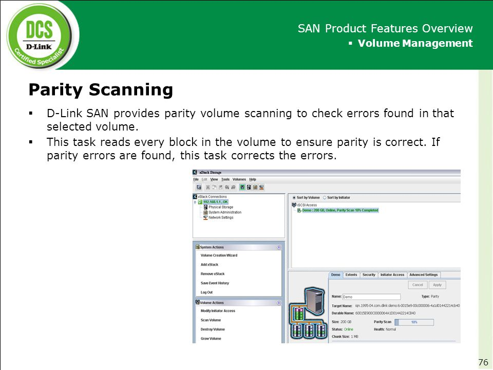 Parity Scanning  Volume Management SAN Product Features Overview  D-Link SAN provides parity volume scanning to check errors found in that selected