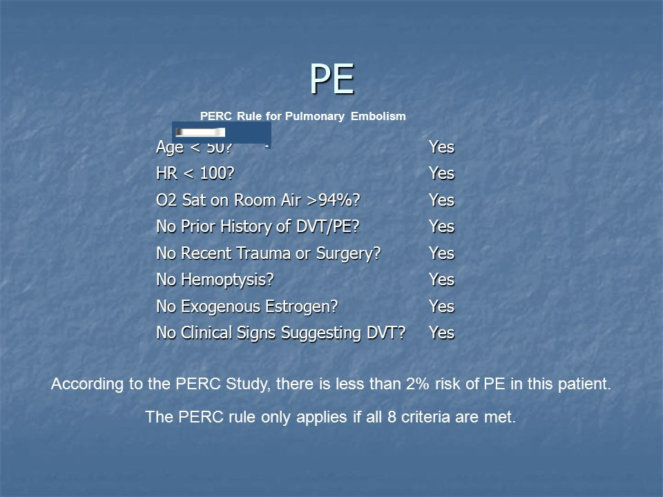 PE PERC Rule for Pulmonary Embolism Age < 50. Yes HR < 100.
