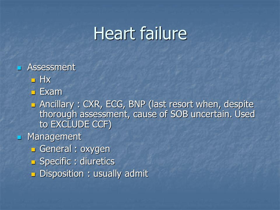 Heart failure Assessment Assessment Hx Hx Exam Exam Ancillary : CXR, ECG, BNP (last resort when, despite thorough assessment, cause of SOB uncertain.
