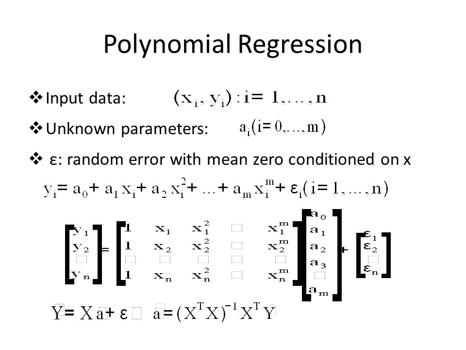 Polynomial Regression  Input data:  Unknown parameters:  ε: random error with mean zero conditioned on x
