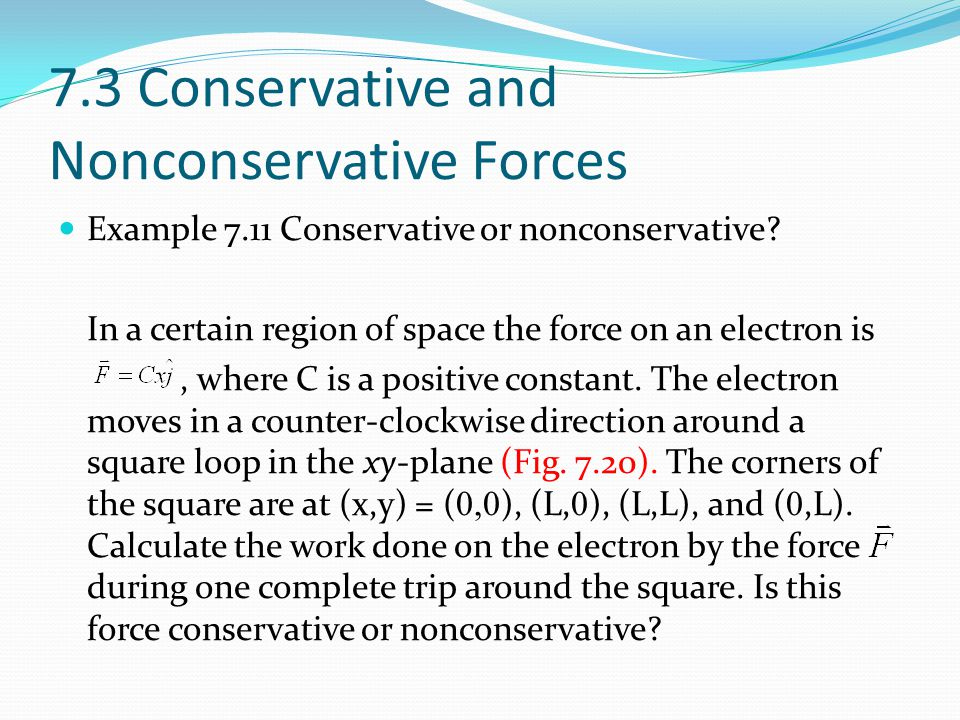 7.3 Conservative and Nonconservative Forces Example 7.11 Conservative or nonconservative.