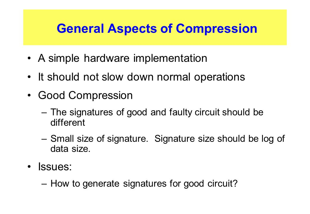 General Aspects of Compression A simple hardware implementation It should not slow down normal operations Good Compression –The signatures of good and