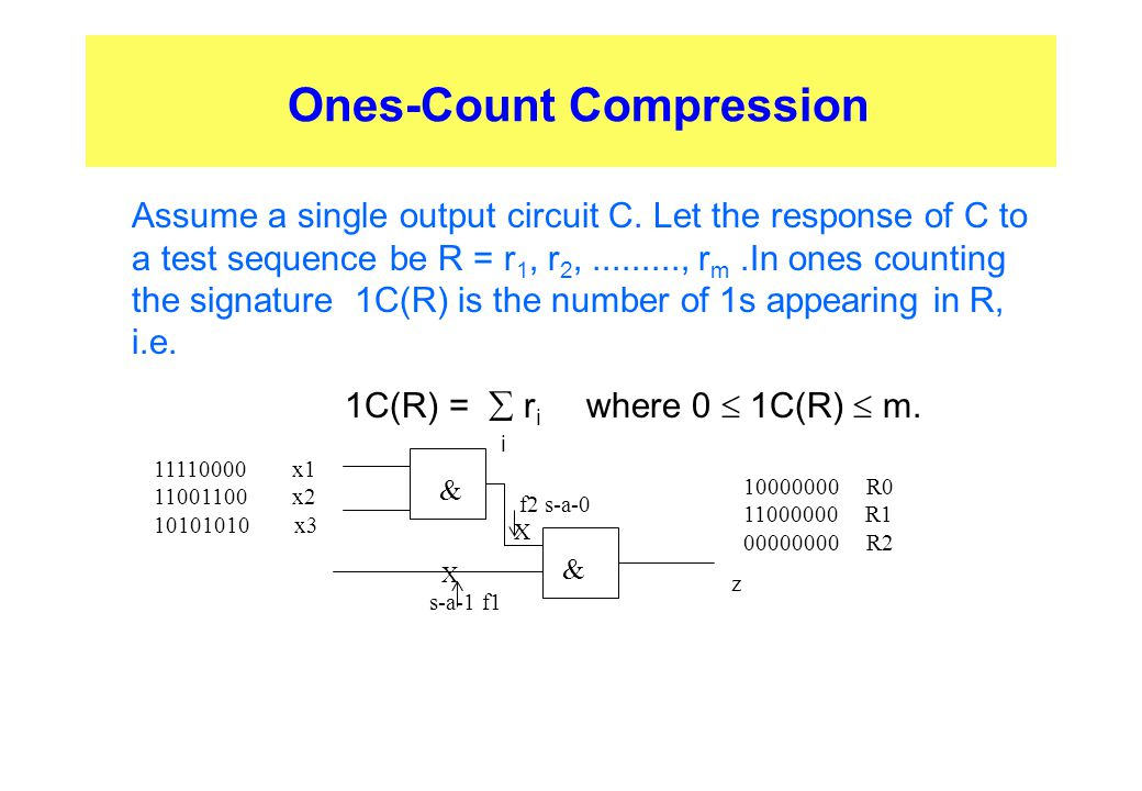 Ones-Count Compression Assume a single output circuit C. Let the response of C to a test sequence be R = r 1, r 2,........., r m.In ones counting the