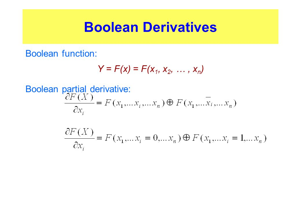 Boolean Derivatives Boolean function: Y = F(x) = F(x 1, x 2, …, x n ) Boolean partial derivative:
