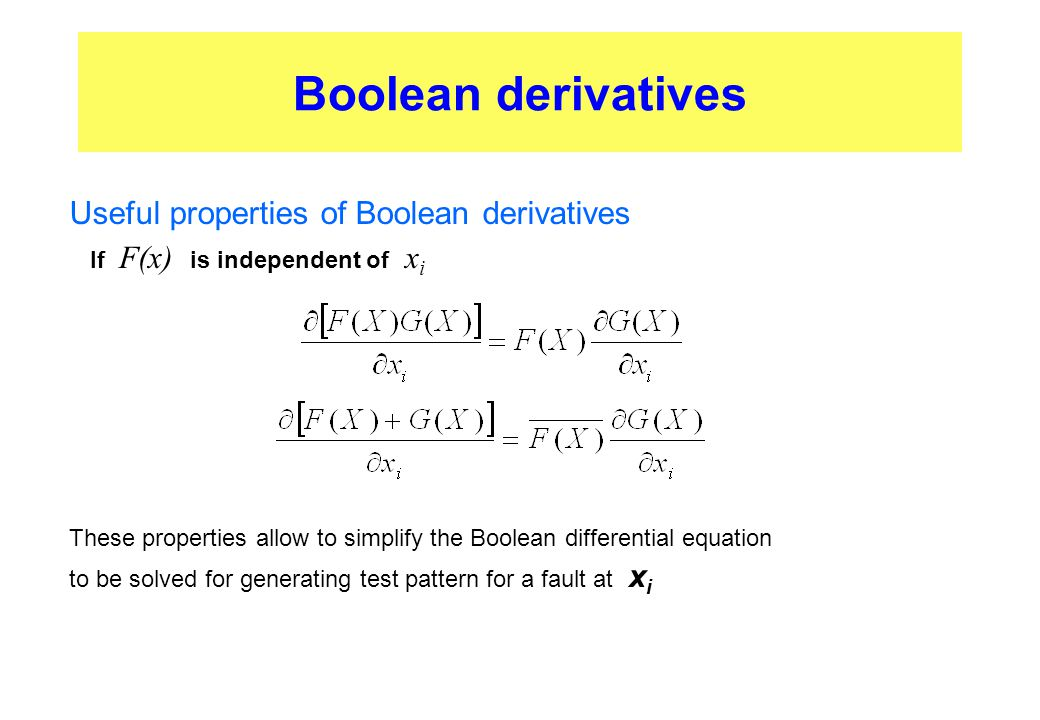 Boolean derivatives Useful properties of Boolean derivatives These properties allow to simplify the Boolean differential equation to be solved for gen
