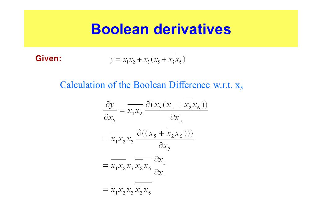 Boolean derivatives Given: Calculation of the Boolean Difference w.r.t. x 5