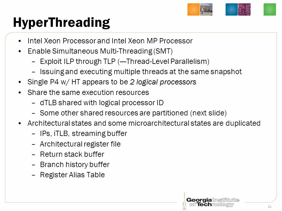 41 HyperThreading Intel Xeon Processor and Intel Xeon MP Processor Enable Simultaneous Multi-Threading (SMT) –Exploit ILP through TLP ( — Thread-Level