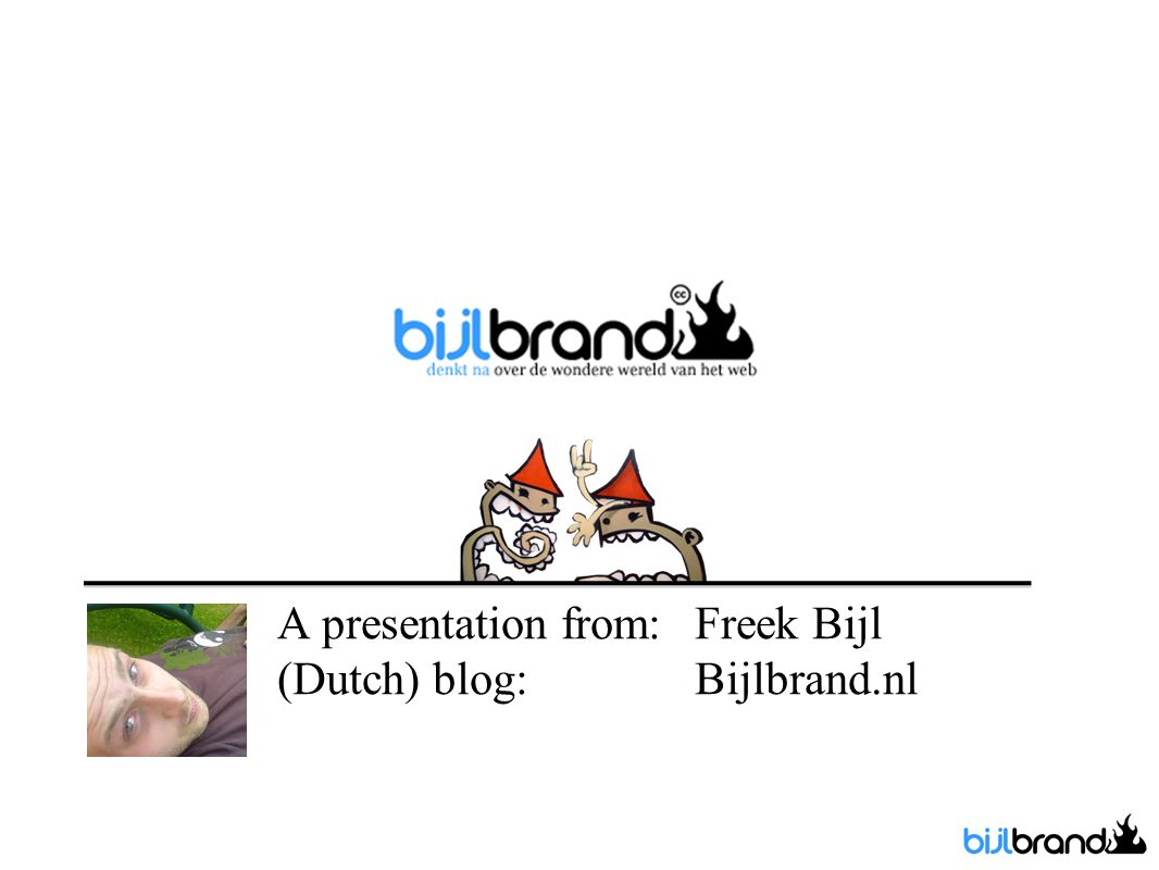 A presentation from: Freek Bijl (Dutch) blog: Bijlbrand.nl