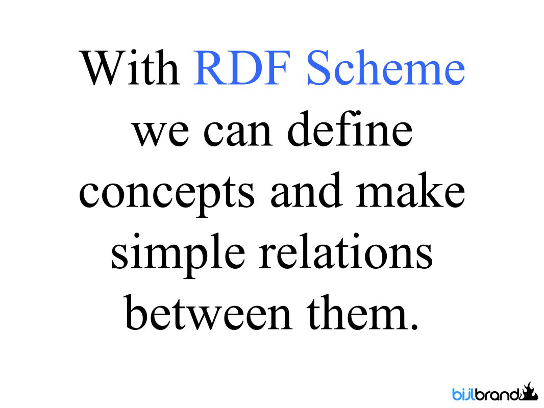 With RDF Scheme we can define concepts and make simple relations between them.