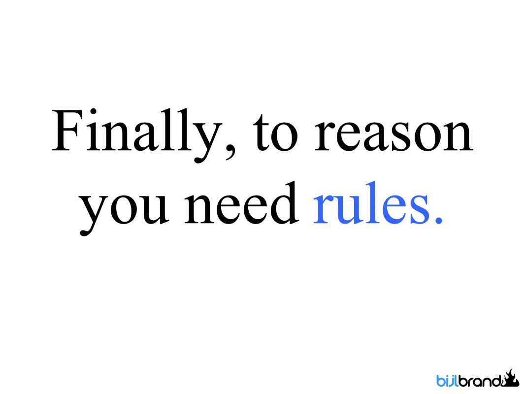 Finally, to reason you need rules.