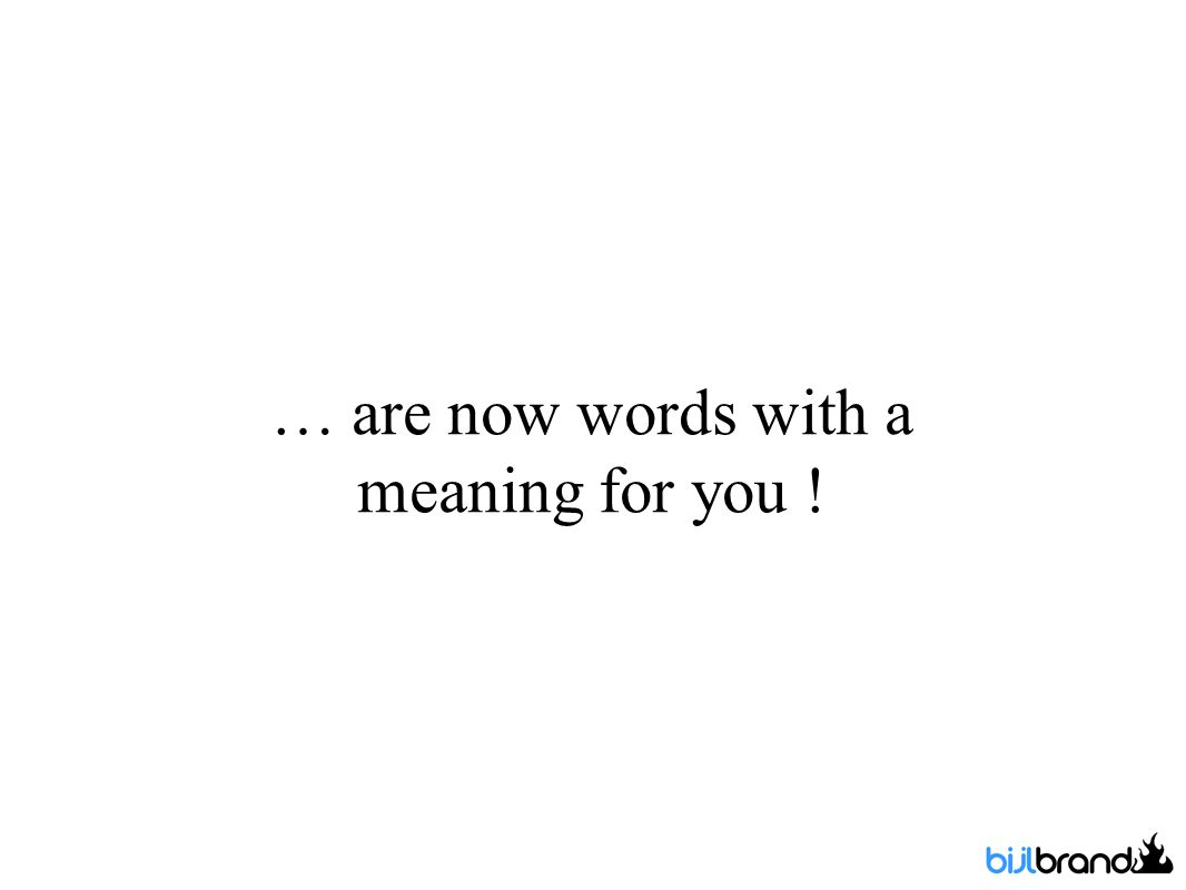 … are now words with a meaning for you !