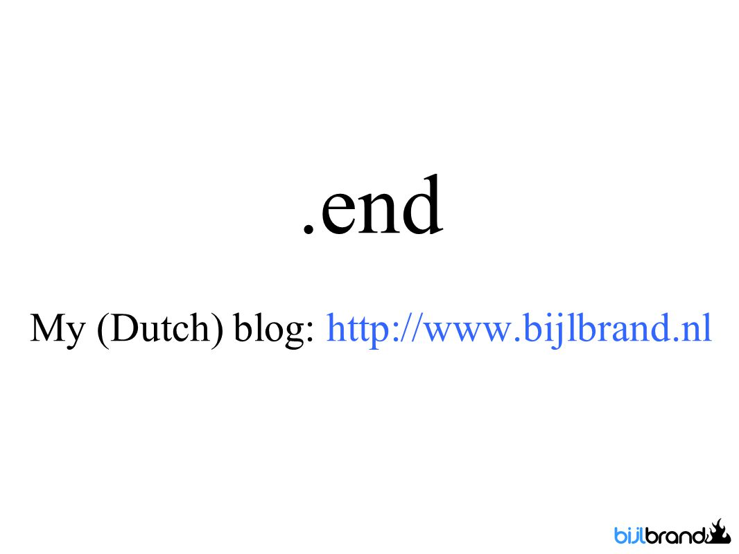 .end My (Dutch) blog: http://www.bijlbrand.nl