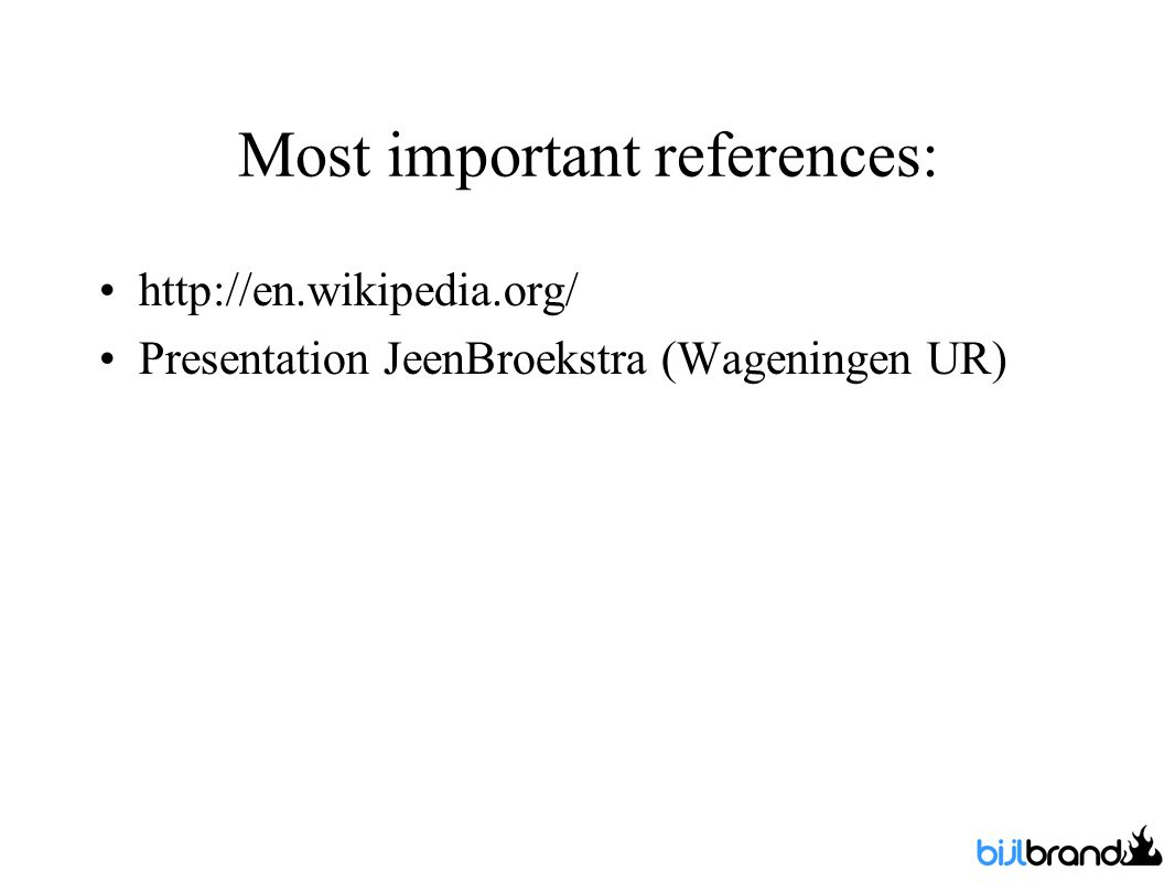 Most important references: http://en.wikipedia.org/ Presentation JeenBroekstra (Wageningen UR)