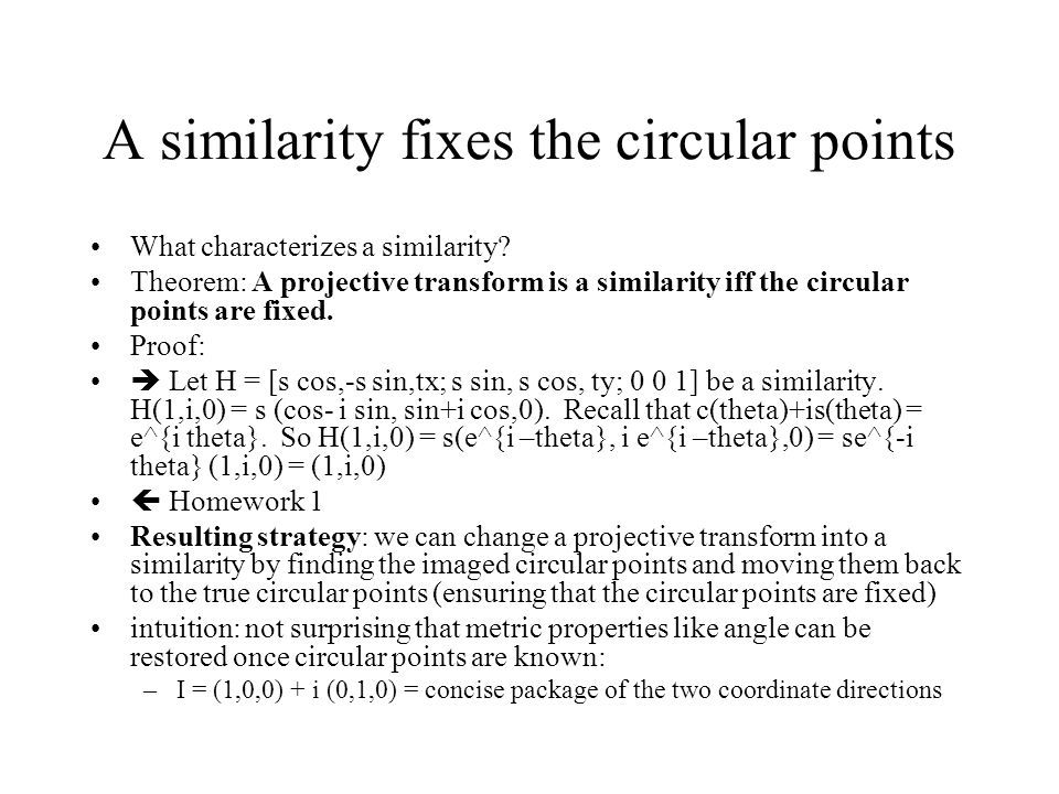 A similarity fixes the circular points What characterizes a similarity? Theorem: A projective transform is a similarity iff the circular points are fi