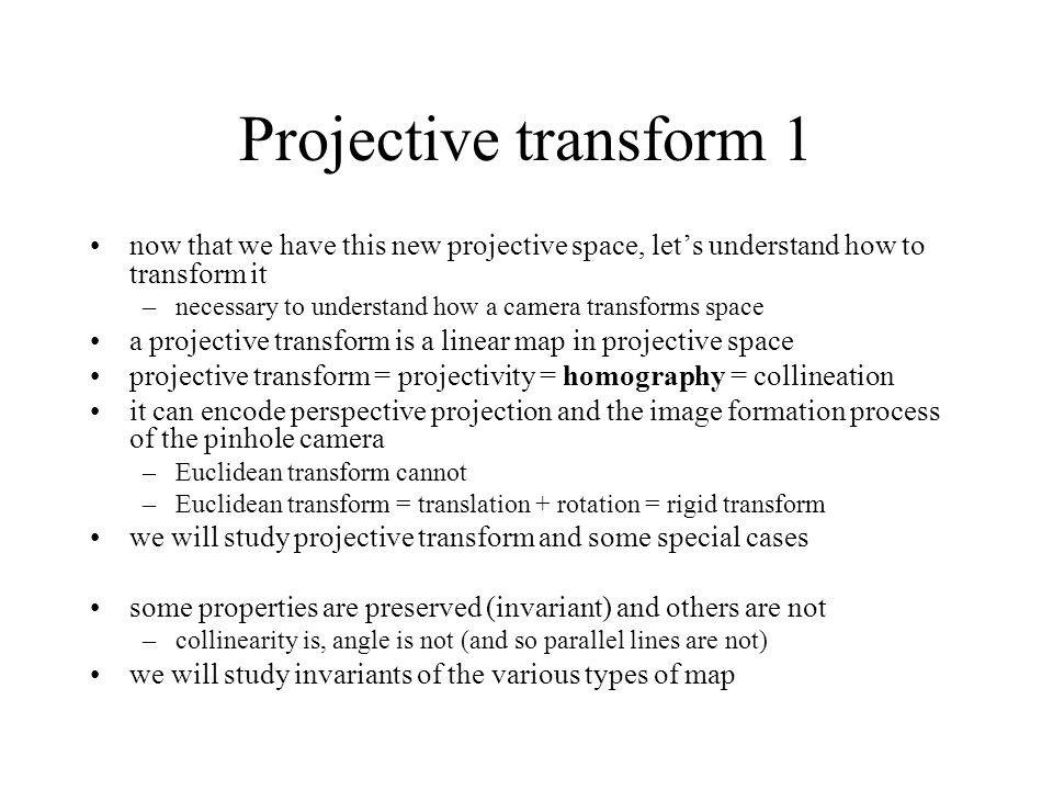 Projective transform 1 now that we have this new projective space, let's understand how to transform it –necessary to understand how a camera transfor
