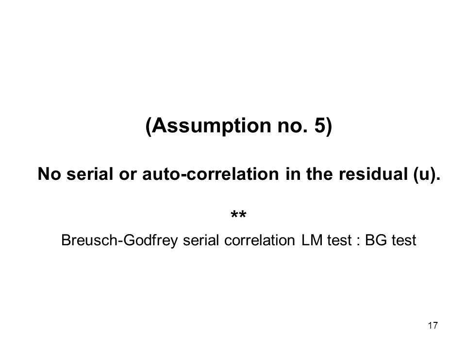 17 (Assumption no. 5) No serial or auto-correlation in the residual (u).