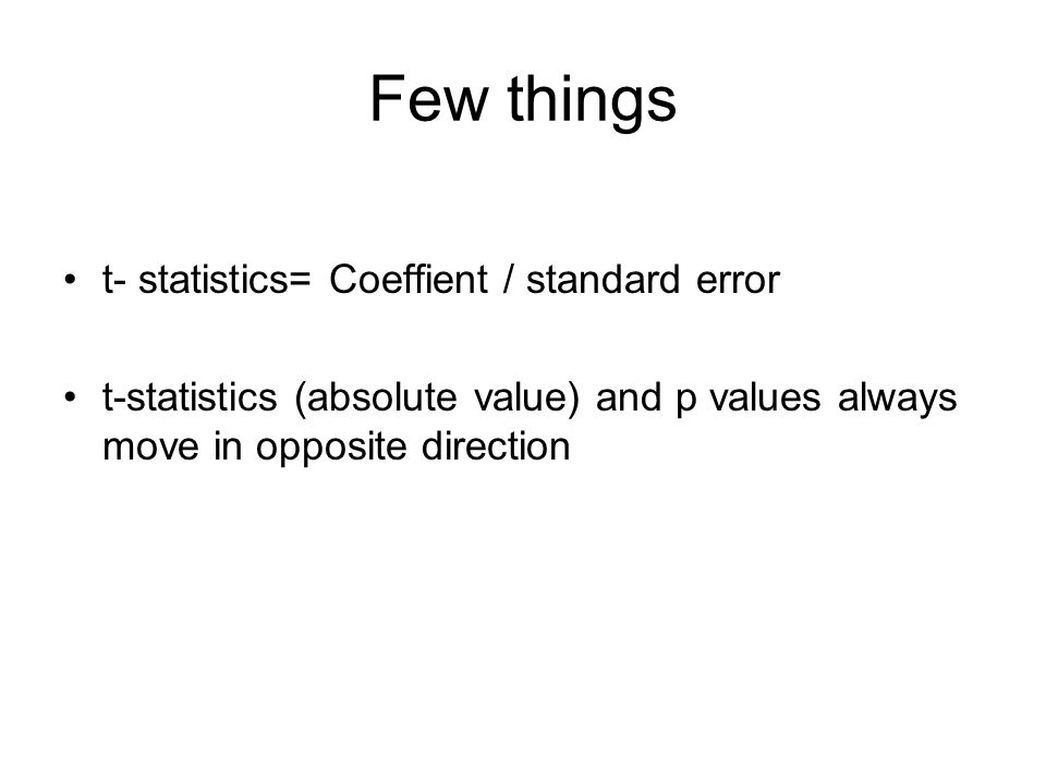 Few things t- statistics= Coeffient / standard error t-statistics (absolute value) and p values always move in opposite direction