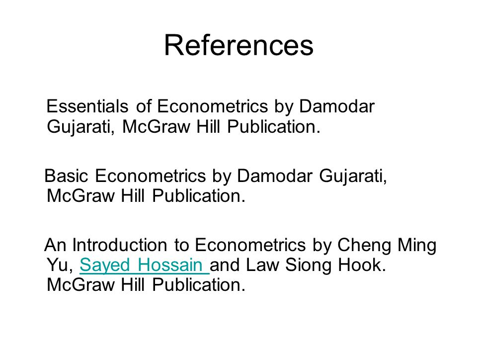 References Essentials of Econometrics by Damodar Gujarati, McGraw Hill Publication. Basic Econometrics by Damodar Gujarati, McGraw Hill Publication. A