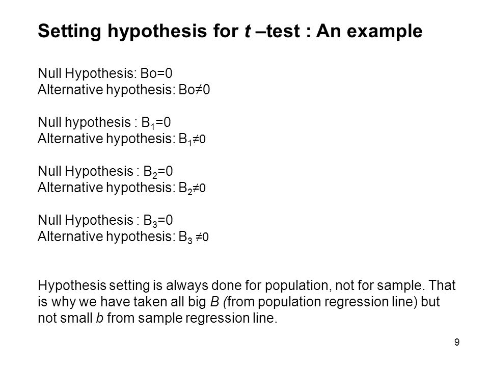 Hypothesis Setting Null hypothesis : B 1 =0 Alternative hypothesis: B 1 ≠0 Since the direction of alternative hypothesisis is ≠, meaning that we assume that there exists a relationship between independent variable (X1 should be here) with dependent variable (Y here) in the population.