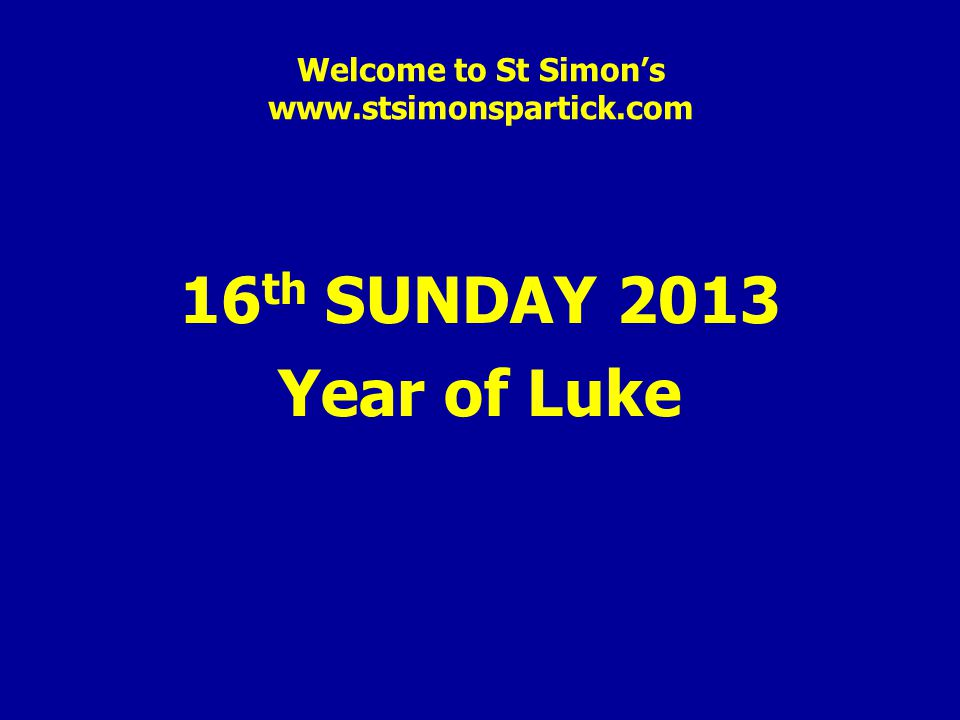 Welcome to St Simon's www.stsimonspartick.com 16 th SUNDAY 2013 Year of Luke