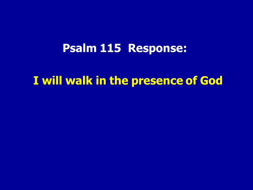 Psalm 115 Response: I will walk in the presence of God