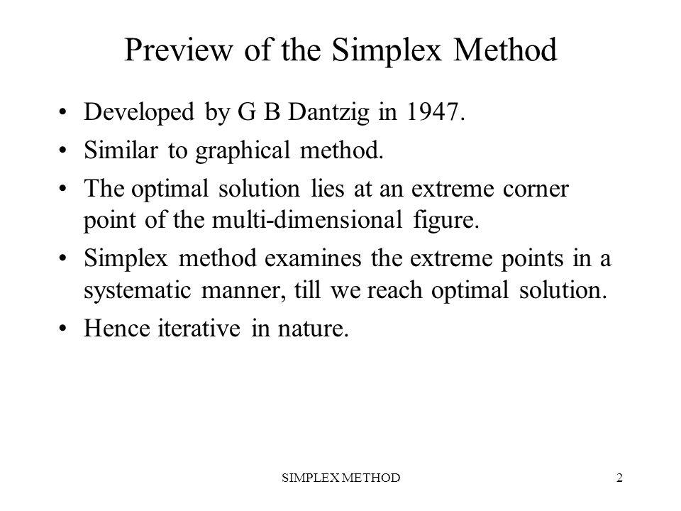 SIMPLEX METHOD3 Gauss Jordan Elimination Method A LP in standard form has both decision variables and slack variables.