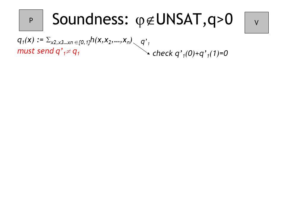 check q' 1 (0)+q' 1 (1)=0 Soundness:  UNSAT,q>0 q 1 (x) :=  x2,x3…xn  {0,1} h(x,x 2,…,x n ) must send q' 1  q 1 P V q' 1