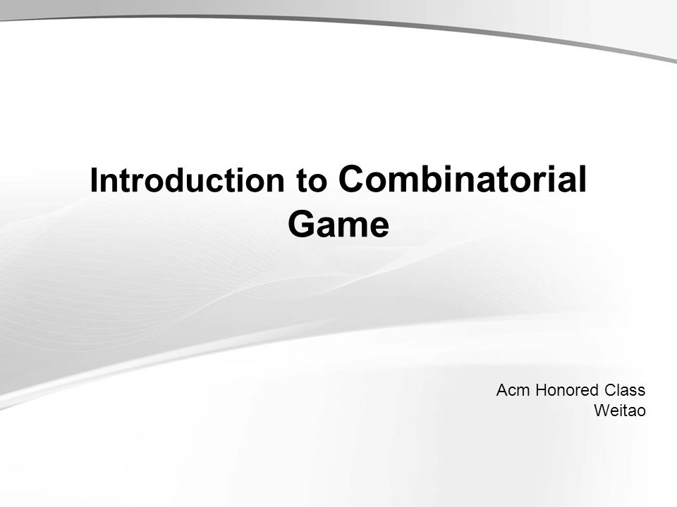 Introduction to Combinatorial Game Acm Honored Class Weitao