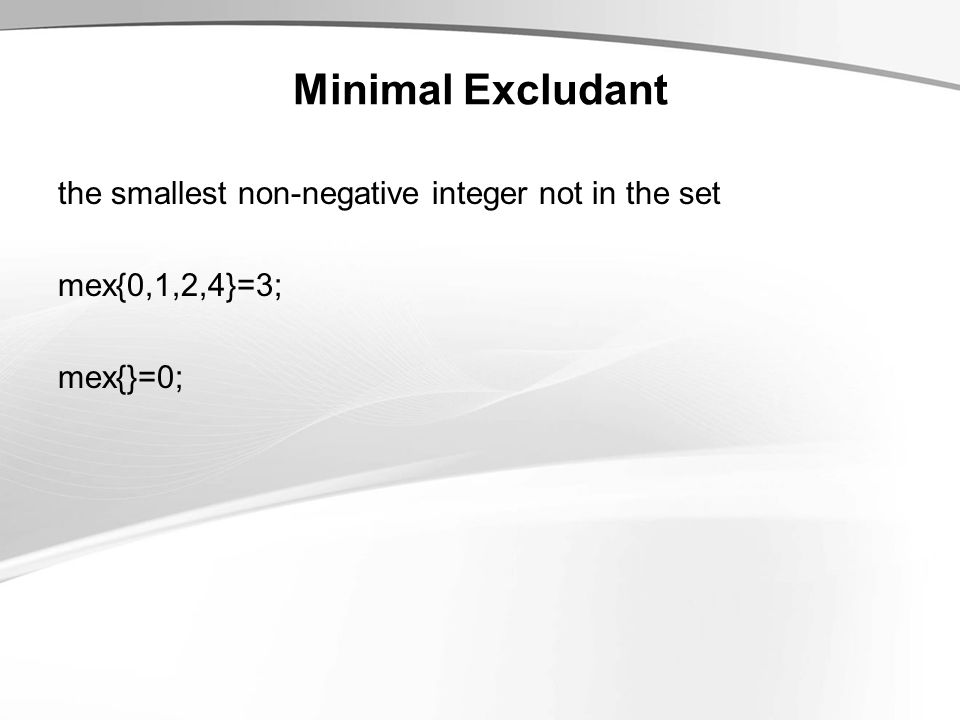 Minimal Excludant the smallest non-negative integer not in the set mex{0,1,2,4}=3; mex{}=0;