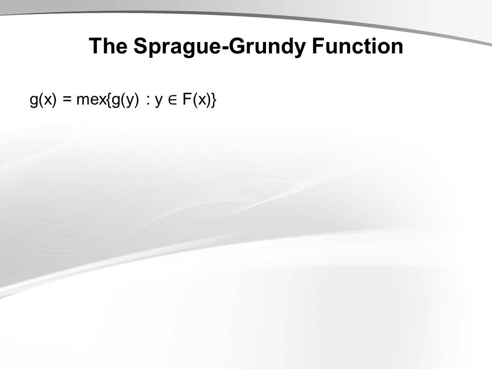 The Sprague-Grundy Function g(x) = mex{g(y) : y ∈ F(x)}