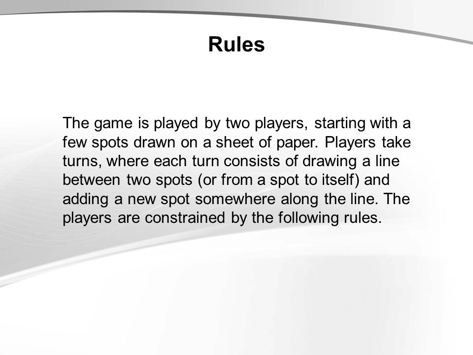 Rules The game is played by two players, starting with a few spots drawn on a sheet of paper. Players take turns, where each turn consists of drawing