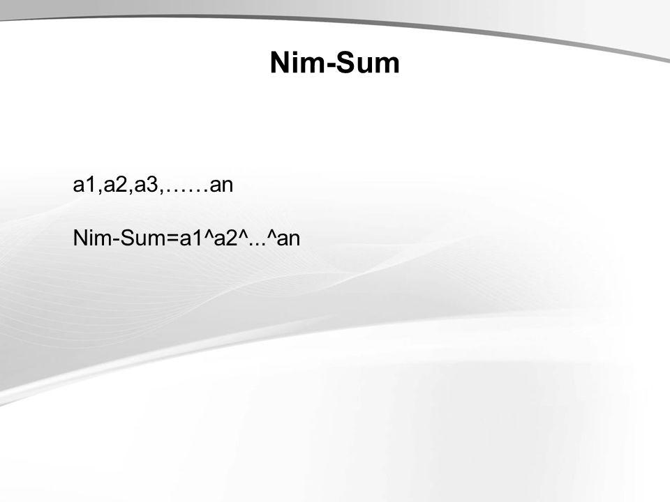 Nim-Sum a1,a2,a3,……an Nim-Sum=a1^a2^...^an