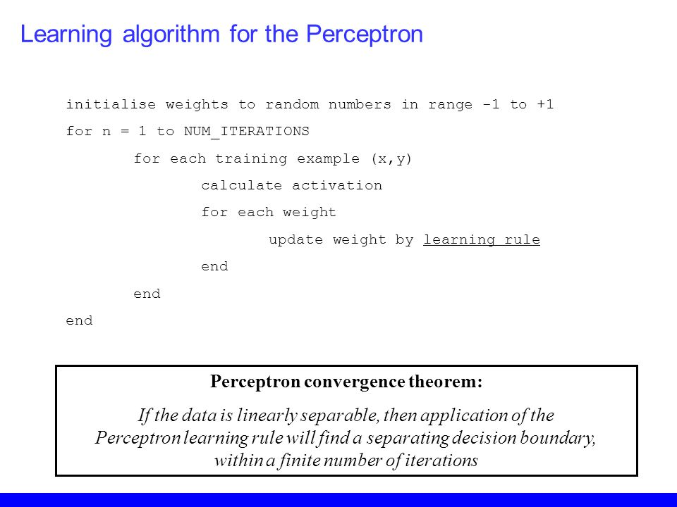initialise weights to random numbers in range -1 to +1 for n = 1 to NUM_ITERATIONS for each training example (x,y) calculate activation for each weigh
