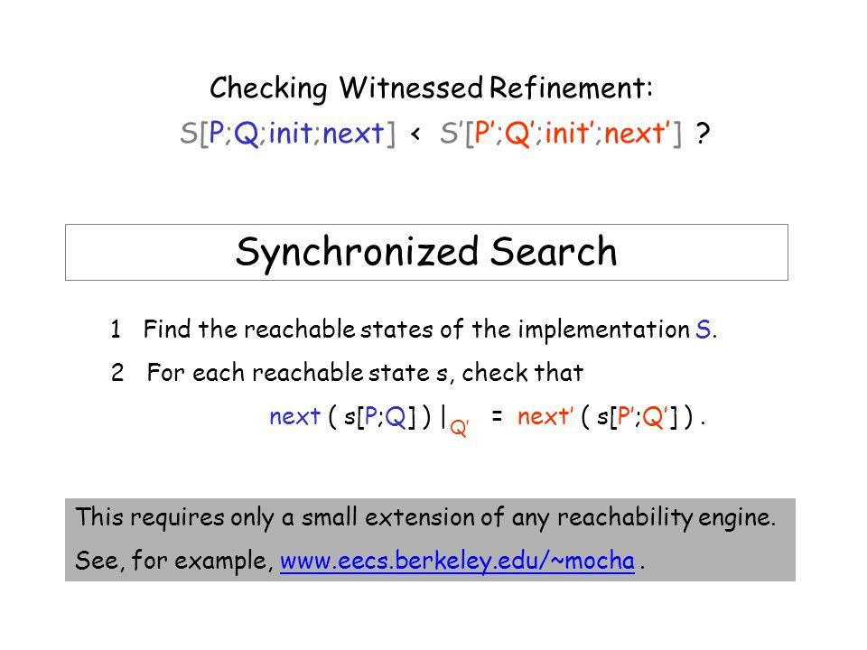 Checking Witnessed Refinement: S[P;Q;init;next] < S'[P';Q';init';next'] .