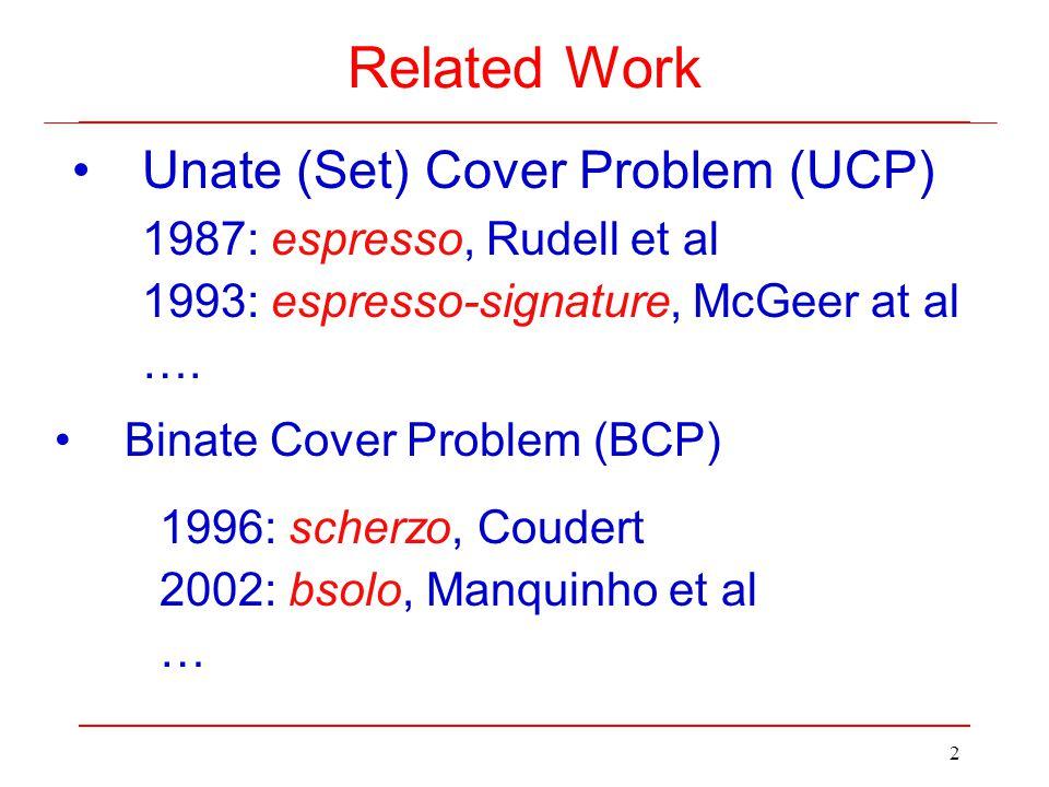 2 Unate (Set) Cover Problem (UCP) Related Work Binate Cover Problem (BCP) 1987: espresso, Rudell et al 1993: espresso-signature, McGeer at al ….