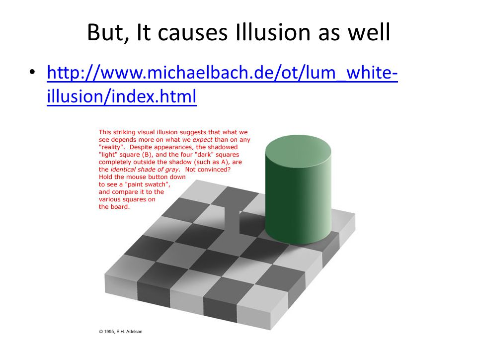 But, It causes Illusion as well http://www.michaelbach.de/ot/lum_white- illusion/index.html http://www.michaelbach.de/ot/lum_white- illusion/index.html