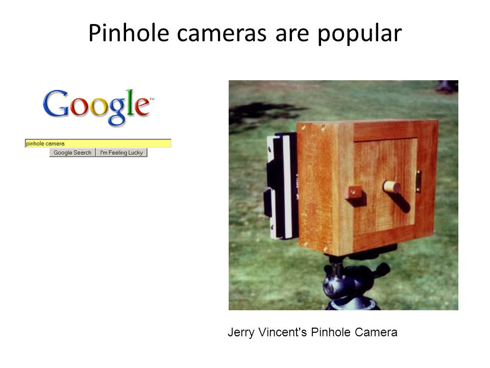 Pinhole cameras are popular Jerry Vincent s Pinhole Camera