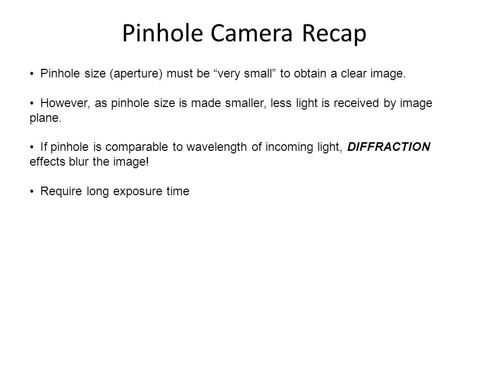 Pinhole size (aperture) must be very small to obtain a clear image.