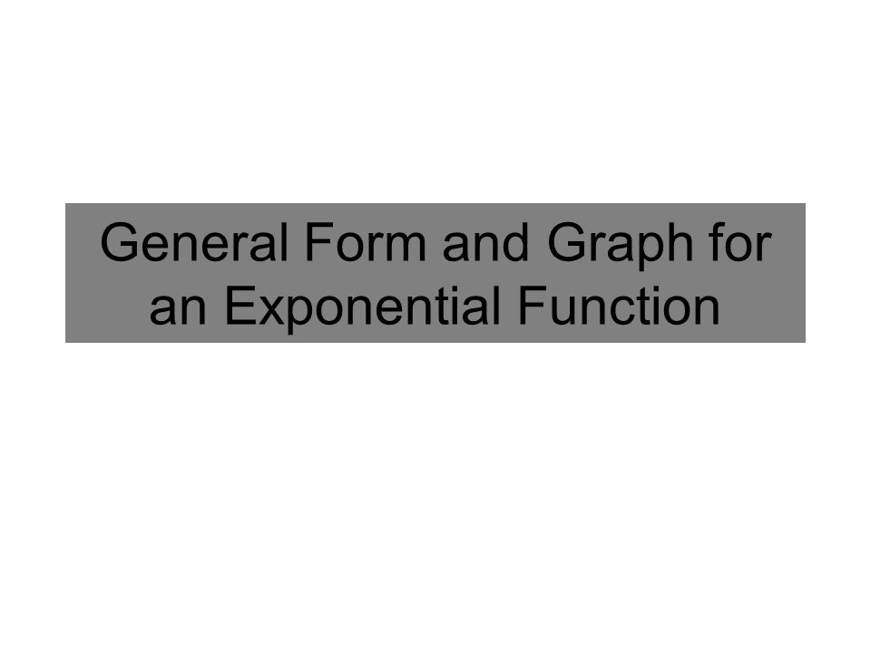 General Form and Graph for an Exponential Function