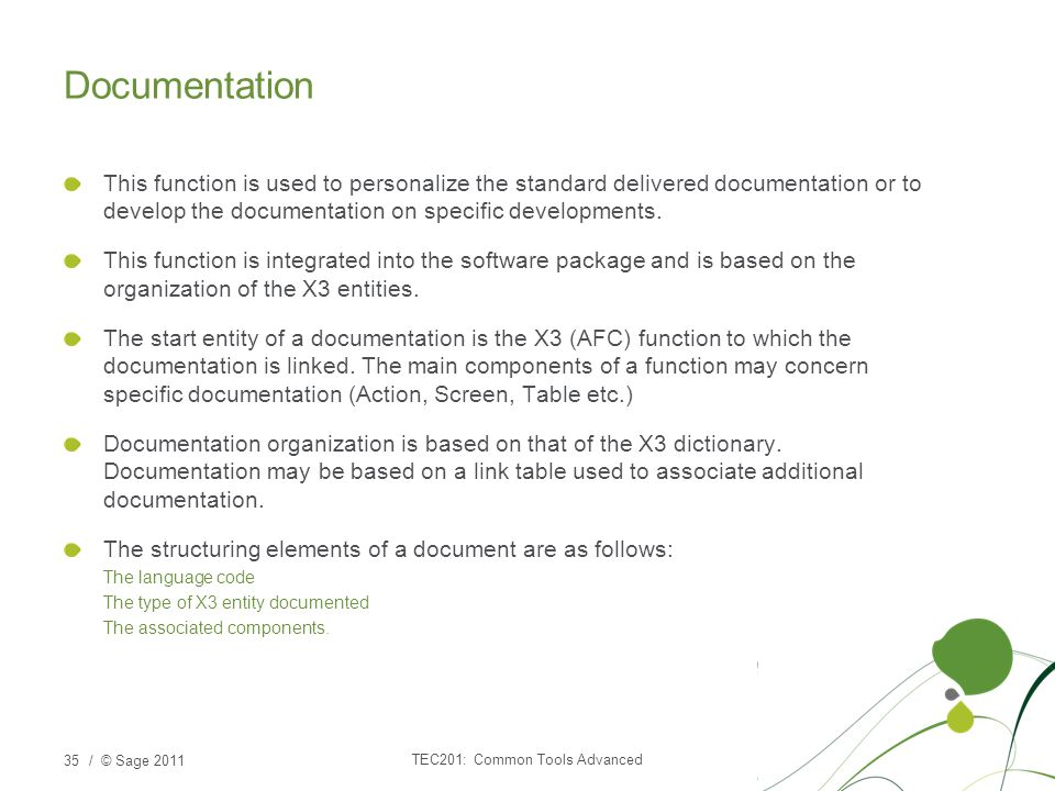 / © Sage 2011 Documentation This function is used to personalize the standard delivered documentation or to develop the documentation on specific developments.