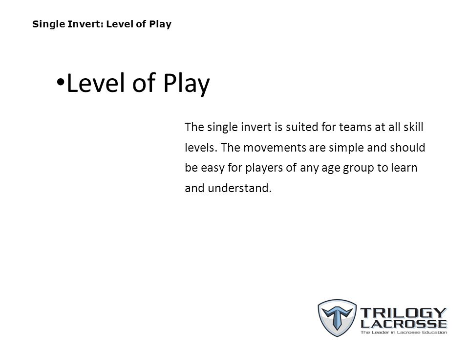 Single Invert: Level of Play The single invert is suited for teams at all skill levels.