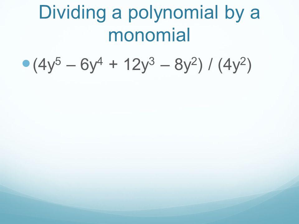 Dividing a polynomial by a monomial (4y 5 – 6y 4 + 12y 3 – 8y 2 ) / (4y 2 )