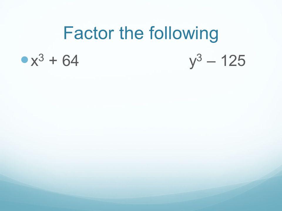 Factor the following x 3 + 64 y 3 – 125