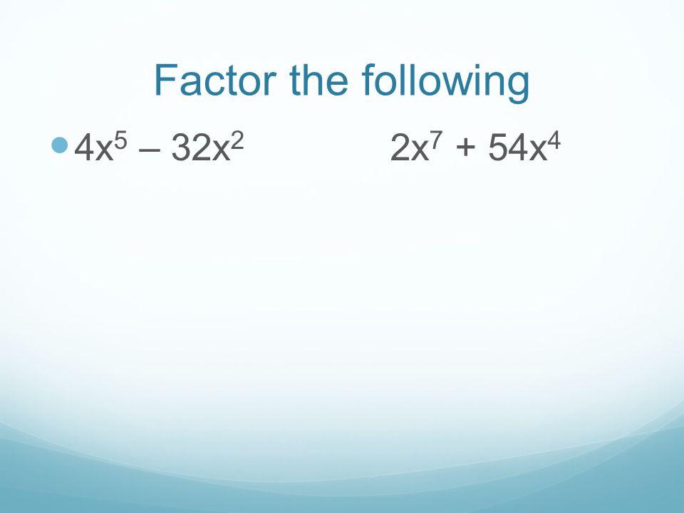 Factor the following 4x 5 – 32x 2 2x 7 + 54x 4