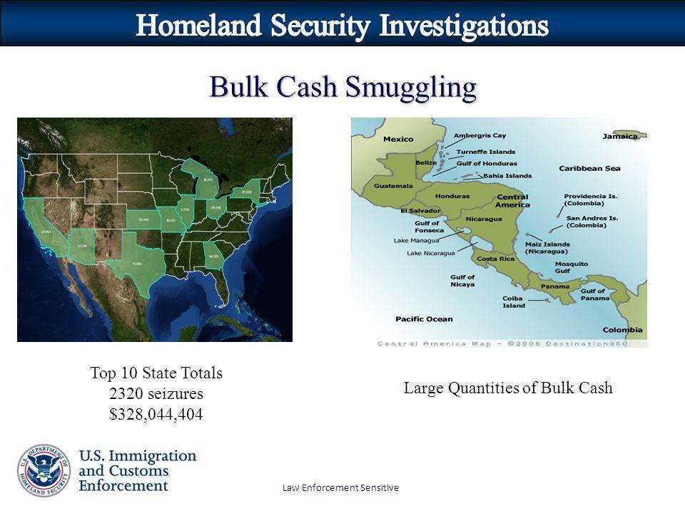 Law Enforcement Sensitive Bulk Cash Smuggling Top 10 State Totals 2320 seizures $328,044,404 Large Quantities of Bulk Cash