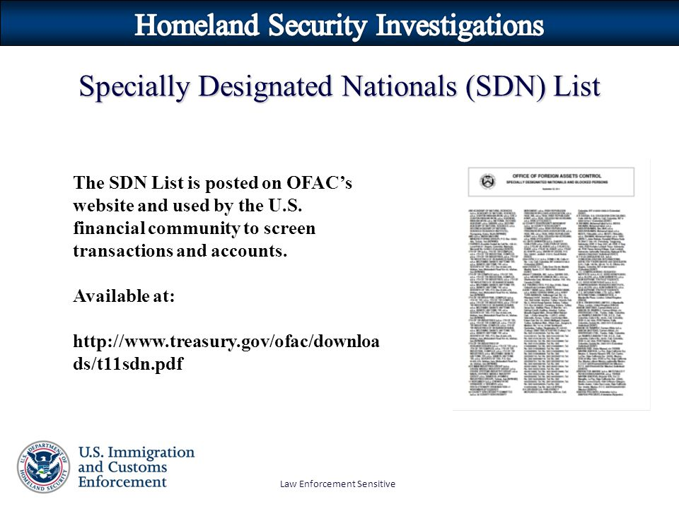 Law Enforcement Sensitive The SDN List is posted on OFAC's website and used by the U.S. financial community to screen transactions and accounts. Avail