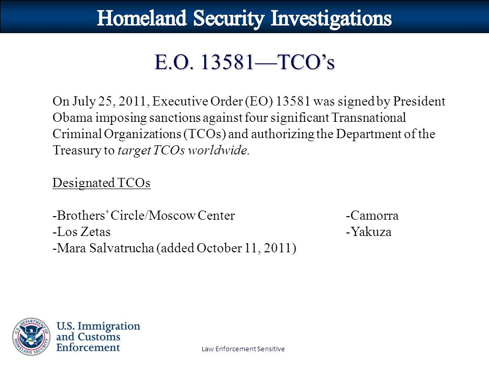 Law Enforcement Sensitive On July 25, 2011, Executive Order (EO) 13581 was signed by President Obama imposing sanctions against four significant Trans
